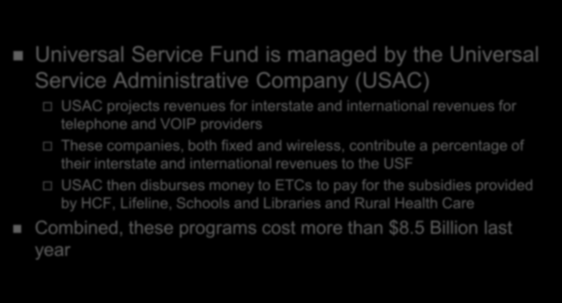 Universal Service in Telecom Act Universal Service Fund is managed by the Universal Service Administrative Company (USAC) USAC projects revenues for interstate and international revenues for