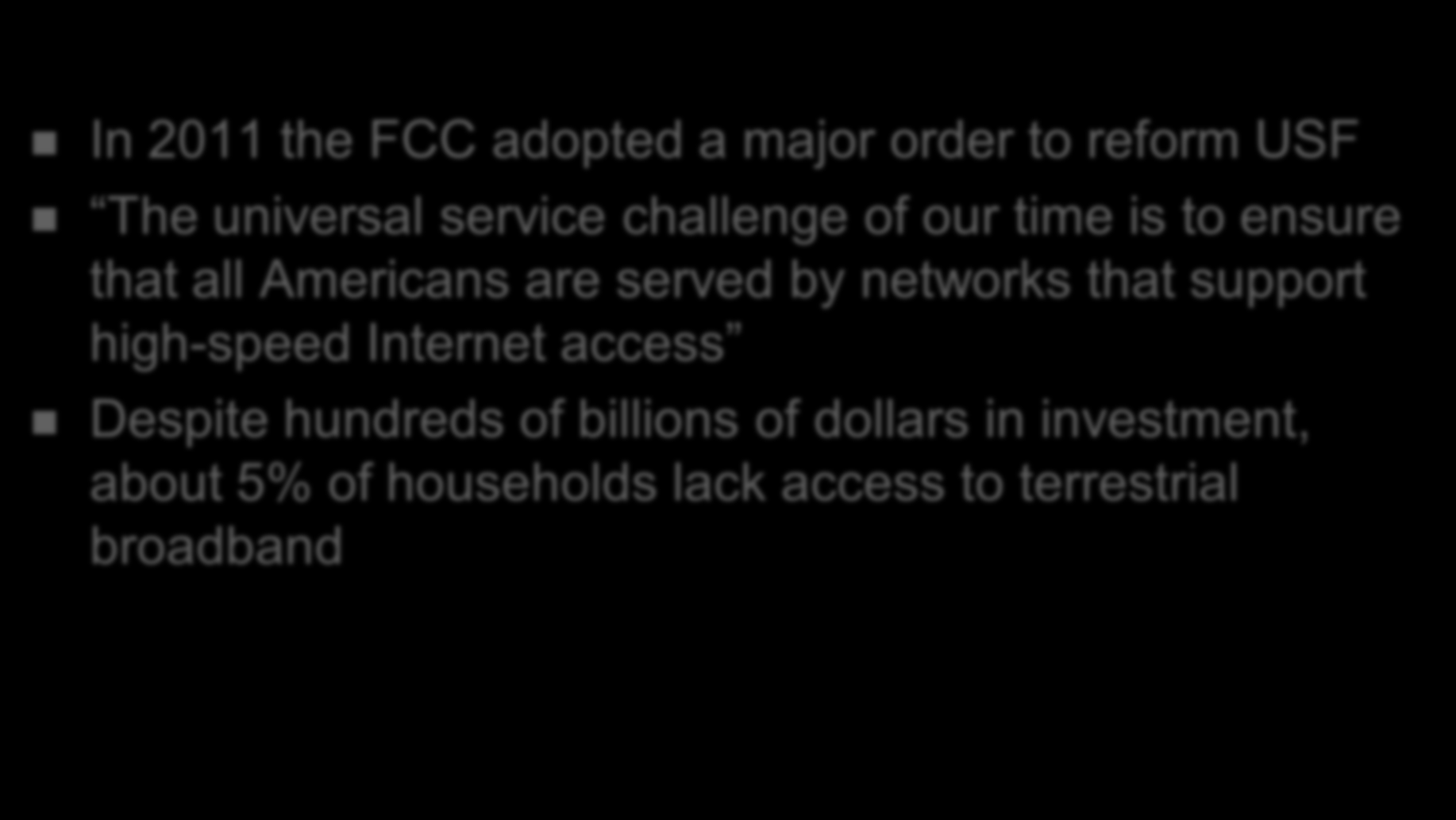 USF Reform In 2011 the FCC adopted a major order to reform USF The universal service challenge of our time is to ensure that all Americans are served by