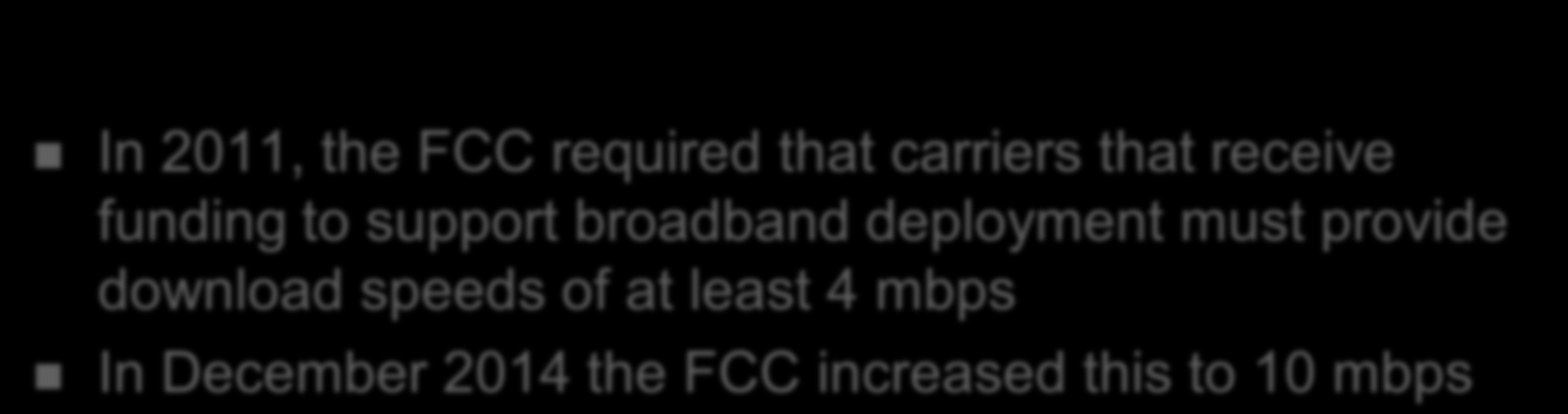 USF Reform In 2011, the FCC required that carriers that receive funding to support broadband