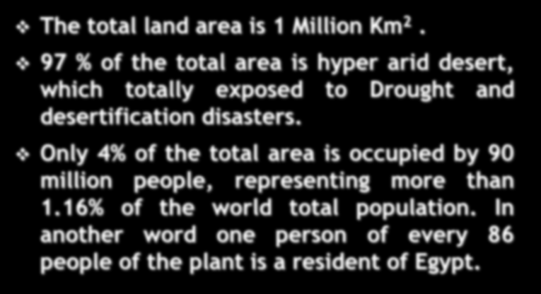 Some Related Socioeconomic indicators : The total land area is 1 Million Km 2. 97 % of the total area is hyper arid desert, which totally exposed to Drought and desertification disasters.