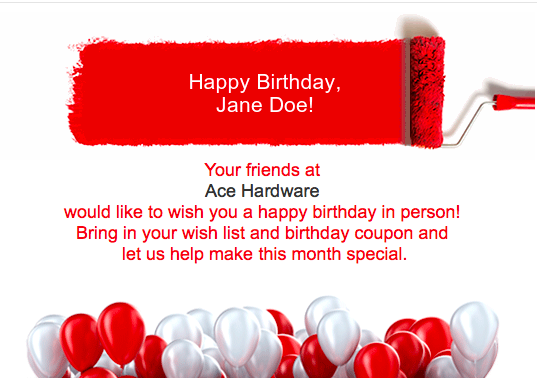 1. Ace Hardware Ace wanted to increase the engagement of their birthday series email by offering