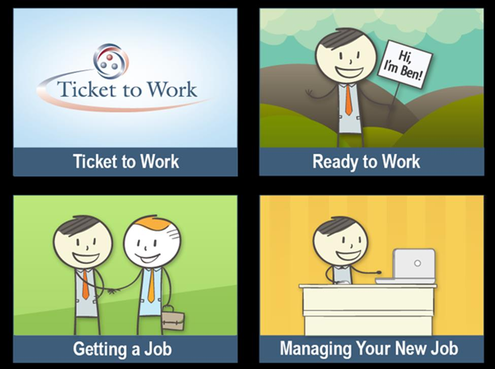 Ticket to Work Learning Tutorials Whether you are just considering working, ready to find a service provider to help you, are looking for a job, or already working