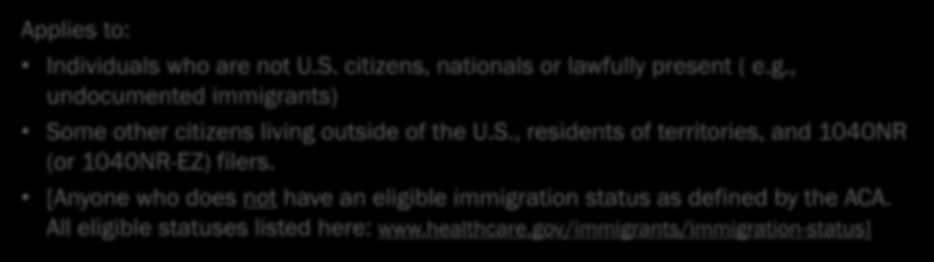 IRS Exemptions: Certain Noncitizens 20 Citizens living abroad and certain noncitizens (Code C) Applies to: Individuals who are not U.S. citizens, nationals or lawfully present ( e.g., undocumented immigrants) Some other citizens living outside of the U.