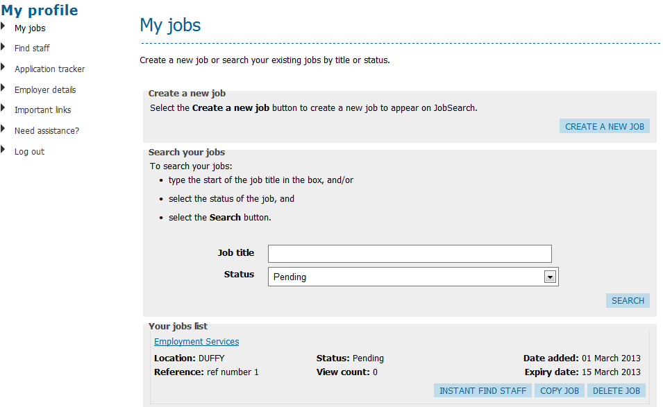 JobSearch Employer Personal Page User Guide Employers My jobs This screen allows the employer to create a new Employment Services Industry job, search their existing jobs and list the employer s jobs.