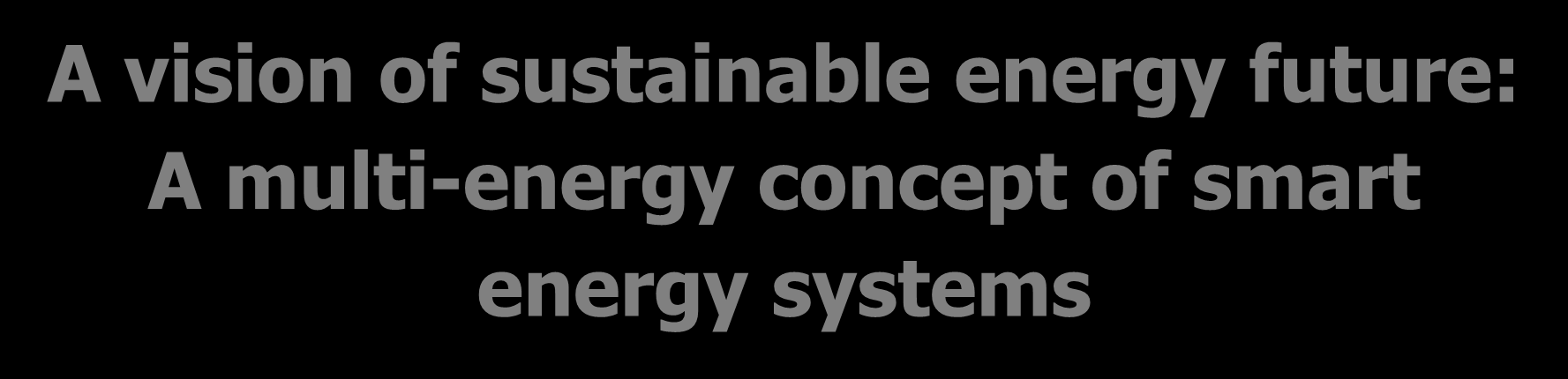 A vision of sustainable energy future: A multi-energy concept