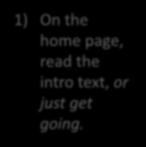 Getting Started 1) On the home page, read the intro text, or just get