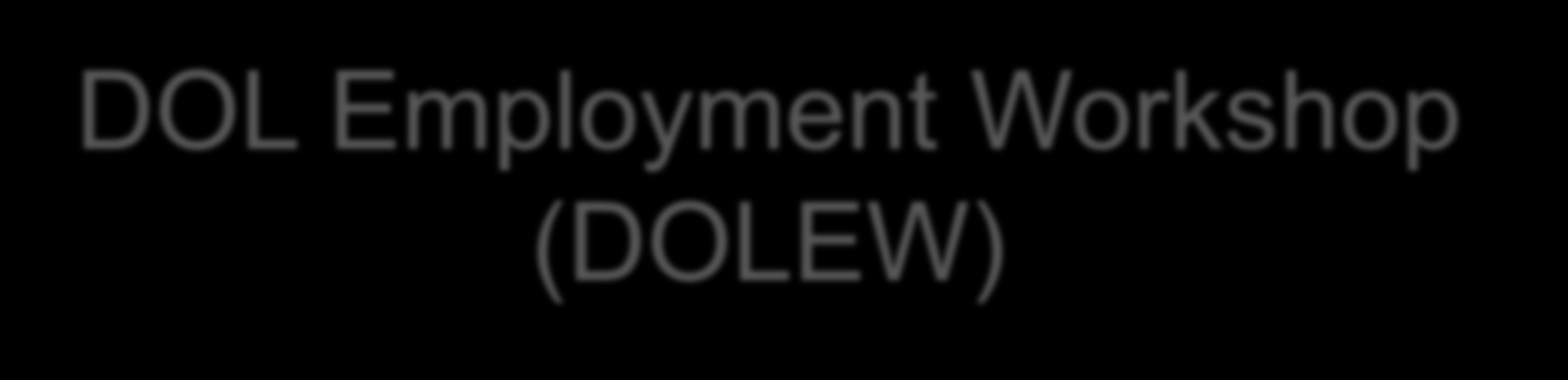 DOL Employment Workshop (DOLEW) DOLEW- 3 day portion of the workshop that is facilitated by