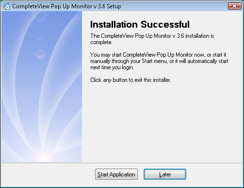 2. Choose the folder to install the Pop Up monitor to. Click Next to begin installation immediately. 3. The following screen confirms installation has completed.