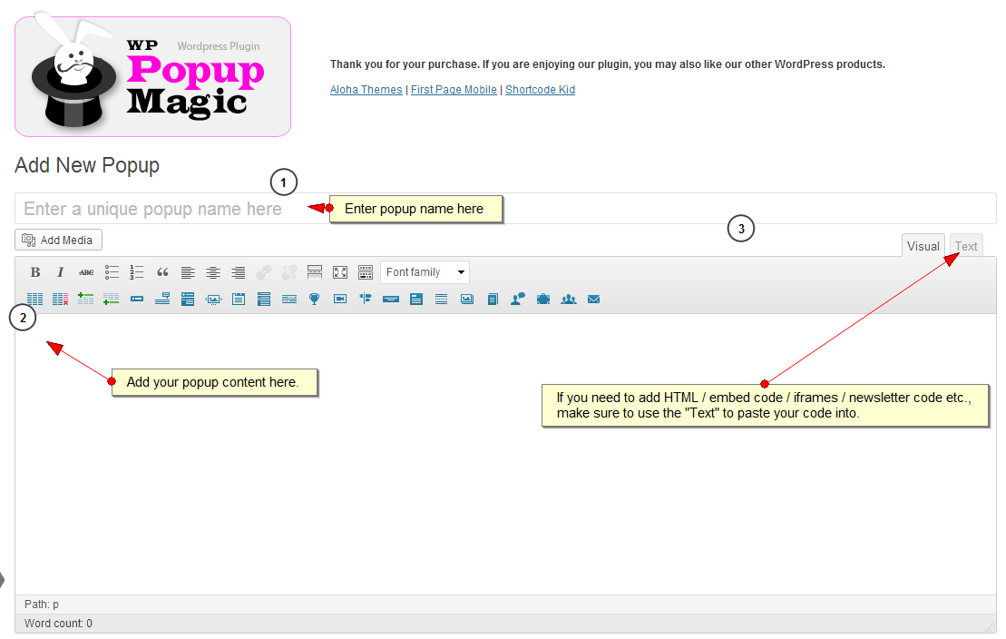 Add a New Popup Go to WP Popup Magic >> Add New or click the Add New button under the logo at the plugin s home page. Popup Editor 1. Enter a name for your popup.