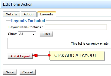 Adding a Form Layout to an Action: Layouts Tab Click the Add a Layout button. Under the Details tab, select a layout from the dropdown.