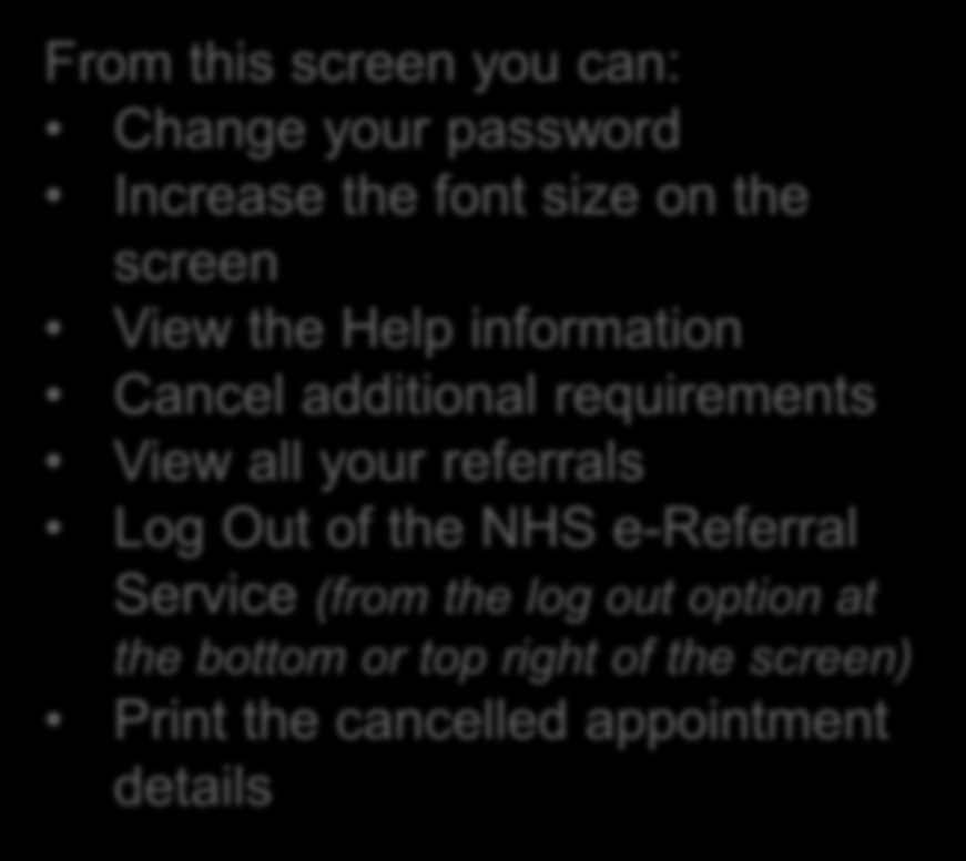 From this screen you can: Change your password Increase the font size on the screen View the Help information