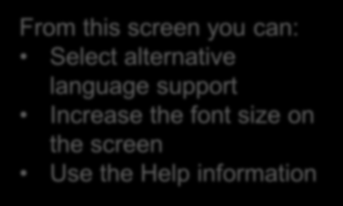 From this screen you can: Select alternative language