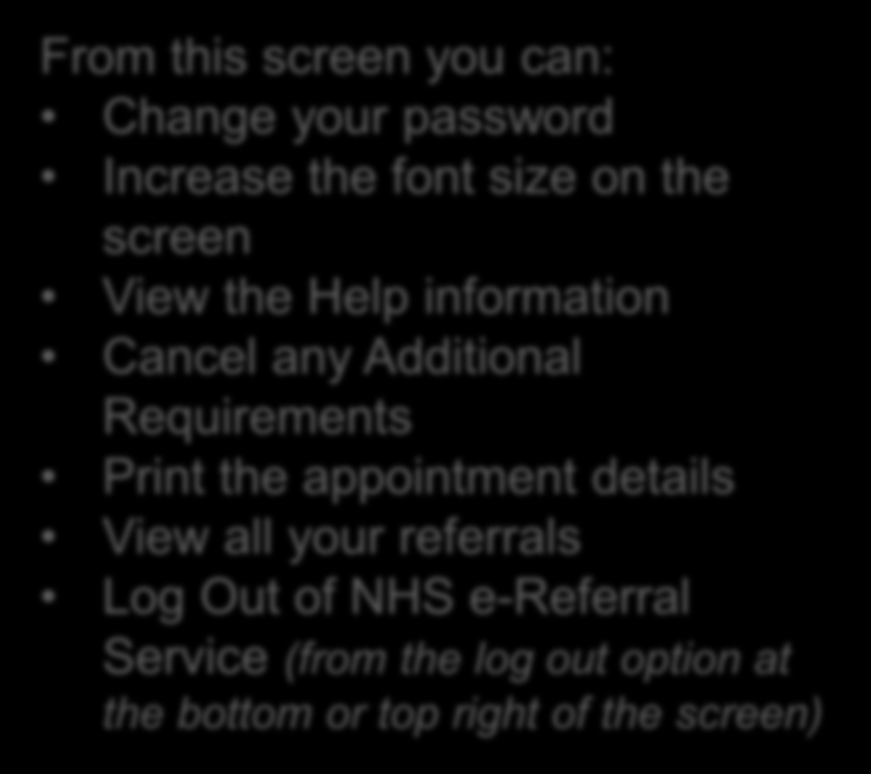 From this screen you can: Change your password Increase the font size on the screen View the Help