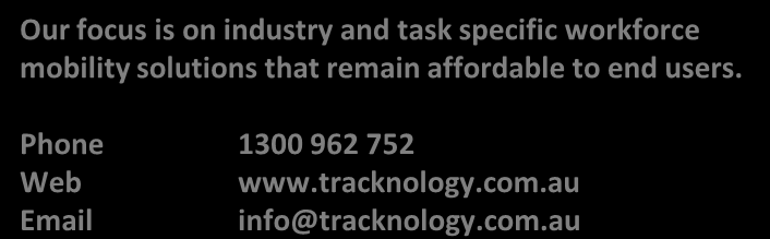 More Information about Tracknology Tracknology is an Australian business providing best-of-breed world-class wireless solutions for mobile devices, GPS/GIS information, data capture, process
