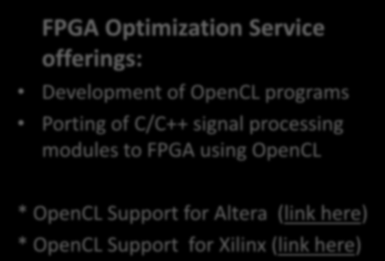FPGA Optimization Service offerings: Development of OpenCL programs Porting of C/C++ signal processing modules to FPGA using