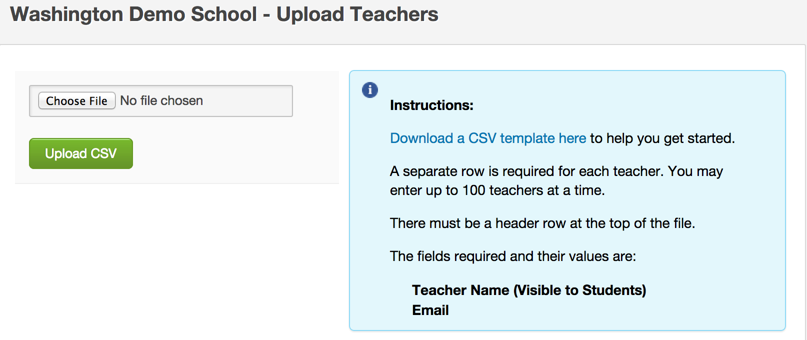 1. Hover over the Create New Teachers button on the Teachers page. 2. Click on Upload Teacher CSV. 3. Read the Instructions listed in the blue box. 4.