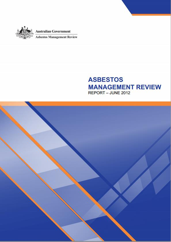 Asbestos Management Review and Report Released 16 August 2012 Objective: Make recommendations for a national strategic plan to improve asbestos awareness and management.
