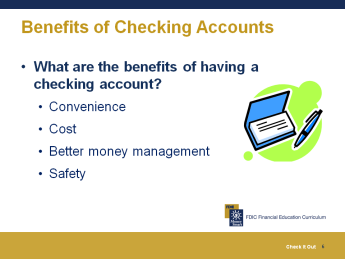 Benefits of Checking Accounts 15 minutes Four Key Benefits of Checking Accounts What are the benefits of having a checking account? Slide 6 Write participants responses on chart paper.