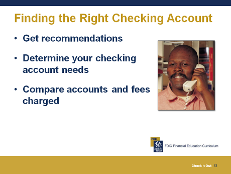 Finding the Right Checking Account 20-30 minutes Steps to Finding the Right Checking Account There are several things you can do when looking for the right checking account: Get recommendations from