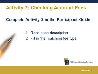 Activity 2: Checking Account Fees This is an activity to see if you can match the fees with their descriptions. You may be familiar with some of them.