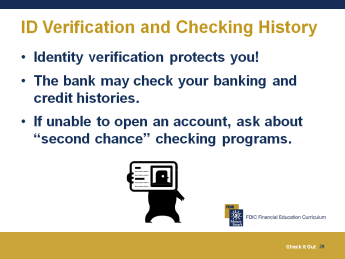 Opening a Checking Account 10 minutes Requirements for Opening a Checking Account Slide 17 Describe the documents needed to open a checking account.