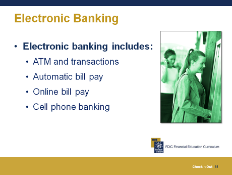 Using Electronic Banking 15 minutes Overview Slide 44 Refer participants to Using Electronic Banking on page 6 of their Participant Guide.
