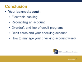 Part 2 Wrap Up 10 minutes Summary and Post-Test We have covered a lot of information today about using and maintaining your checking account.