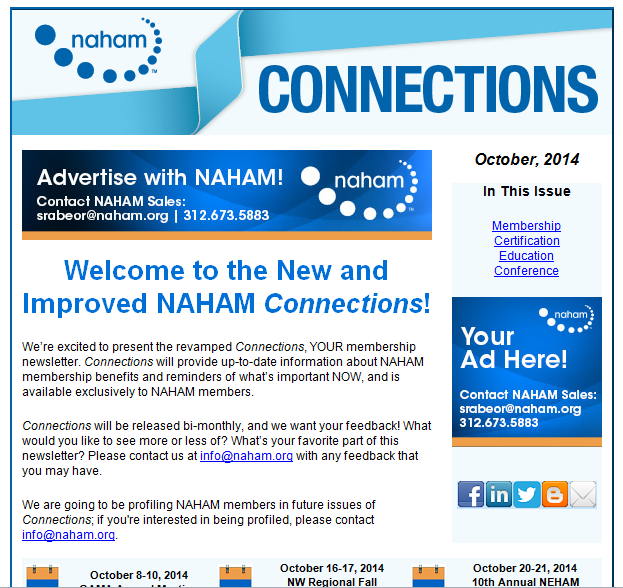 Connections: NAHAM s e-newsletter Naham s e-newsletter, Connections, is filled with informative articles on industry topics, NAHAM news, and upcoming events.
