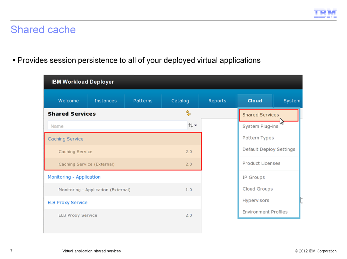 To enable the shared caching service navigate to Cloud > Shared Services and deploy the Caching Service. You must have administrator level permissions to deploy a shared service.