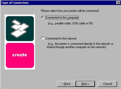 Windows installation Figure 7: Type of connection dialog box Title of Dialog box Text in Dialog box User Options and Descriptions Type of Connection Please select how your printer will be connected: