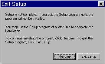 Windows installation Figure 19: Exit setup dialog box Title of Dialog box Exit Setup [when Cancel is selected] Text in Dialog box Setup is not complete.