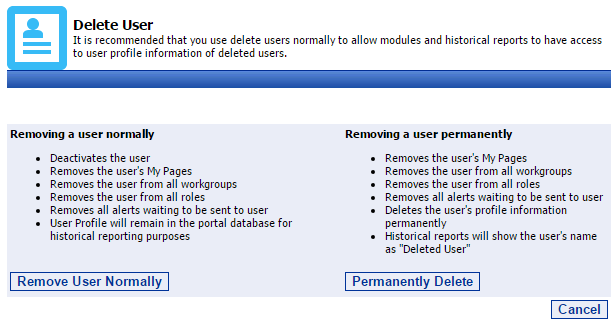 18 Portal Administration User s Guide Deleting Users There are two different ways that a user can be deleted from the Portal: Delete Normally, and Delete Permanently.