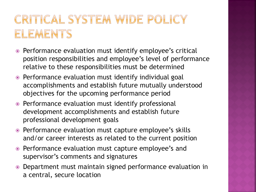 Following are the critical elements embedded into the new system wide policy for performance evaluations: The written performance evaluation must identify an employee s critical position