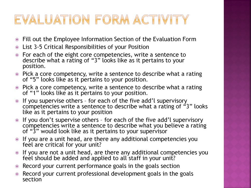 We are going to stop at this point and engage in a hands on activity to familiarize you with the form and to begin thinking about the content contained in the form as it relates to your position.