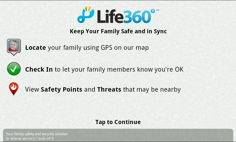 Life360 Keeping your family safe and in sync. 1. Touch the Life360 app.