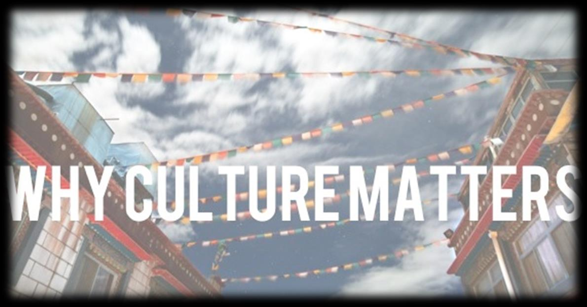 Culture Matters When culture is ignored, families are at risk of not getting the