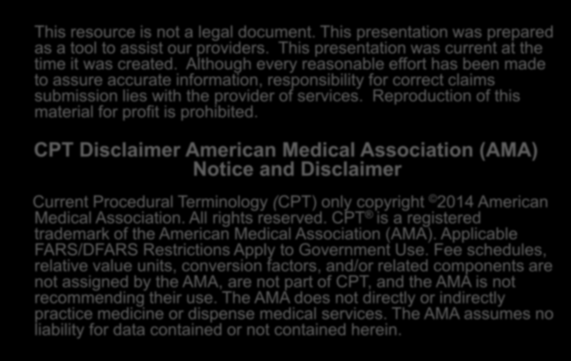 DISCLAIMER This resource is not a legal document. This presentation was prepared as a tool to assist our providers. This presentation was current at the time it was created.