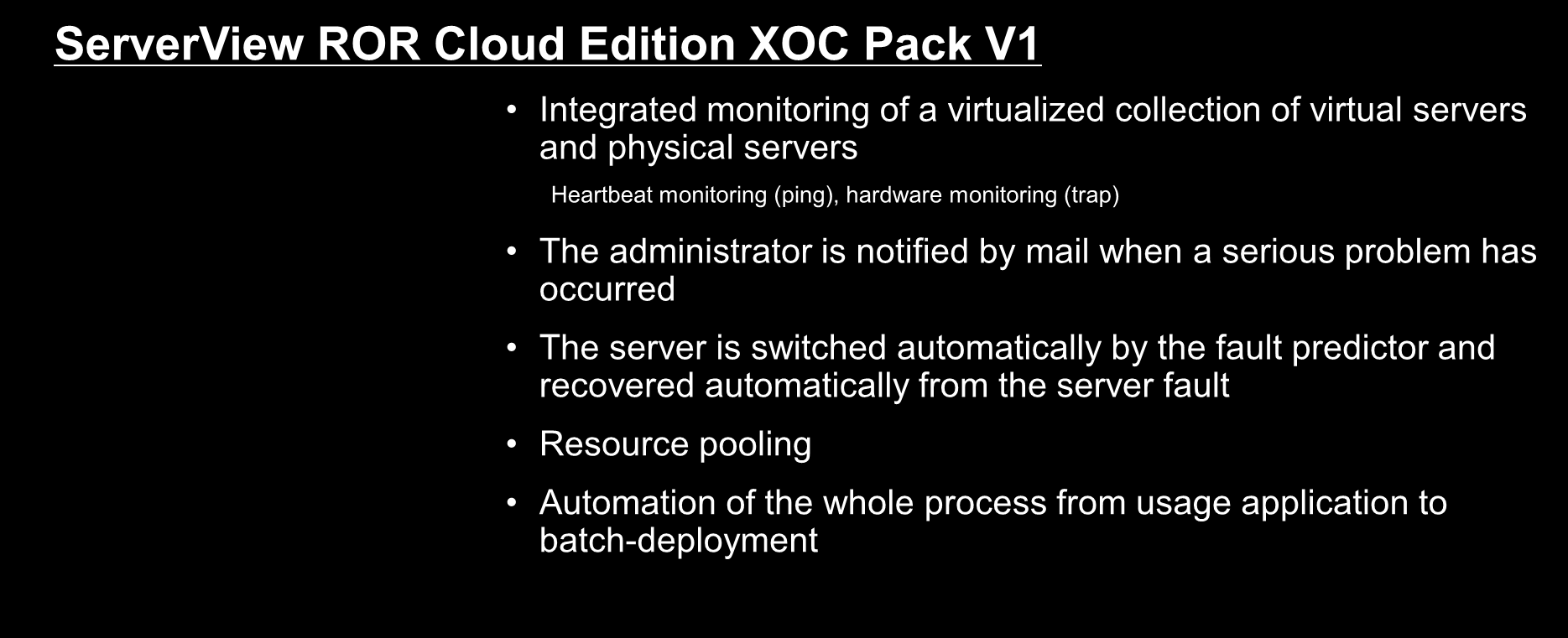 What ServerView ROR Cloud Edition XOC Pack V1 Can be Used For ServerView ROR Cloud Edition XOC Pack V1 Infrastructure monitoring Cloud infrastructure management Integrated monitoring of a virtualized