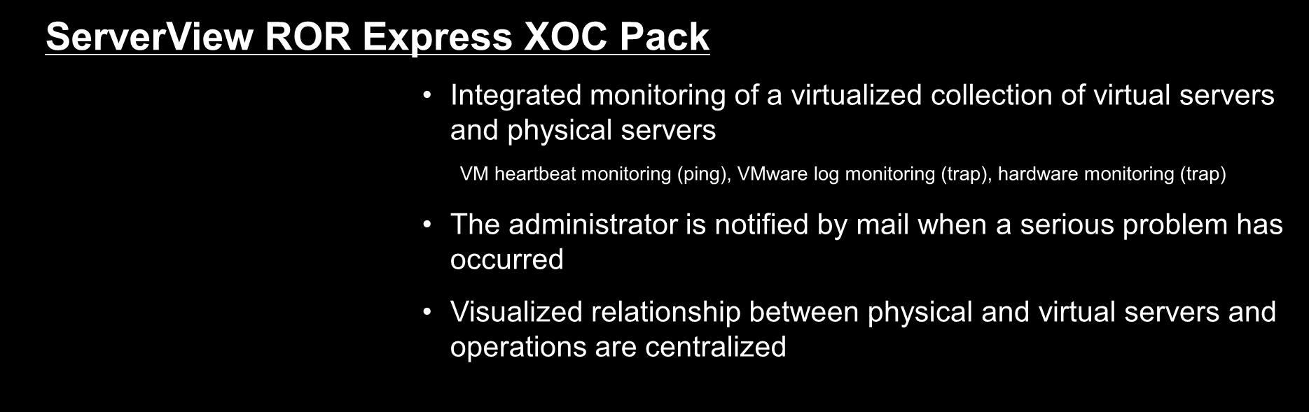 What ServerView ROR Express XOC Pack can be Used For ServerView ROR Express XOC Pack Infrastructure monitoring Server management Integrated monitoring of a virtualized collection of virtual servers