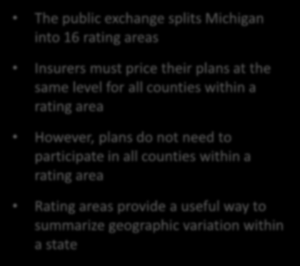 Public Exchange Geographic Rating Areas Michigan Rating Areas The public exchange splits Michigan into 16 rating areas Insurers must price their plans at the same level for all counties within a