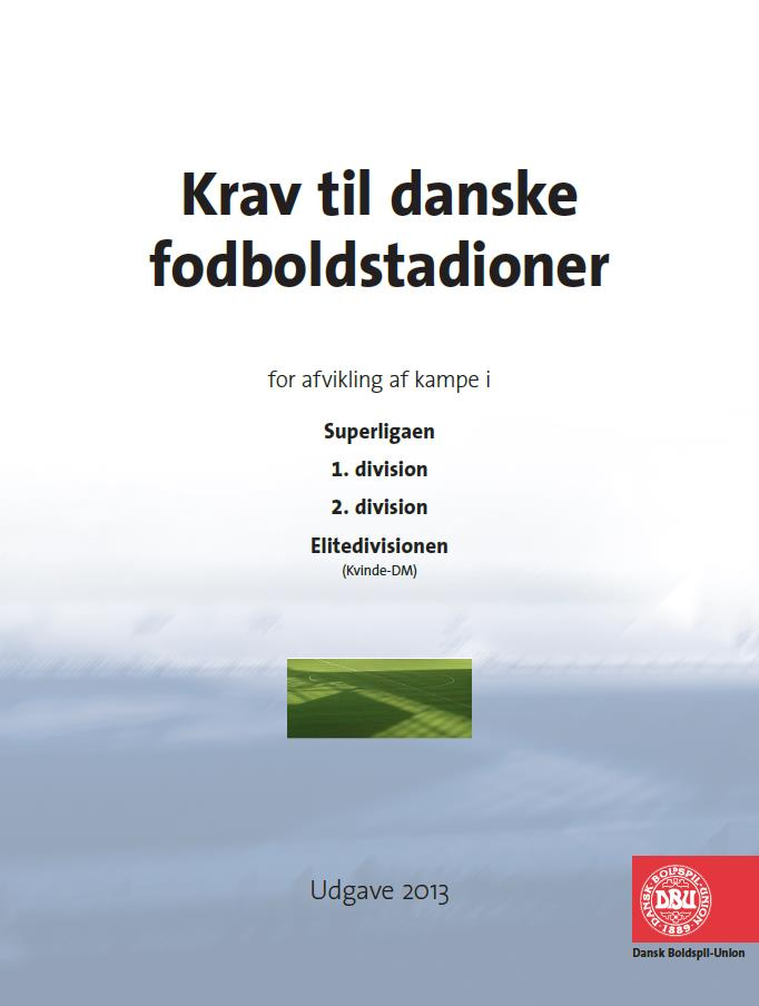 DANISH FA STADIUM REQUIREMENTS Introduced 2003 75 different requirements A stadium that within all areas are of high quality, will attract more spectators and thus financial resources to the owner