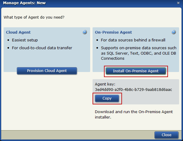 Install A Scribe Online On-Premise Agent Manage Agents: New Dialog 3. Click Install On-Premise Agent to download the agent installer. 4. Click Copy to copy the Agent Key.