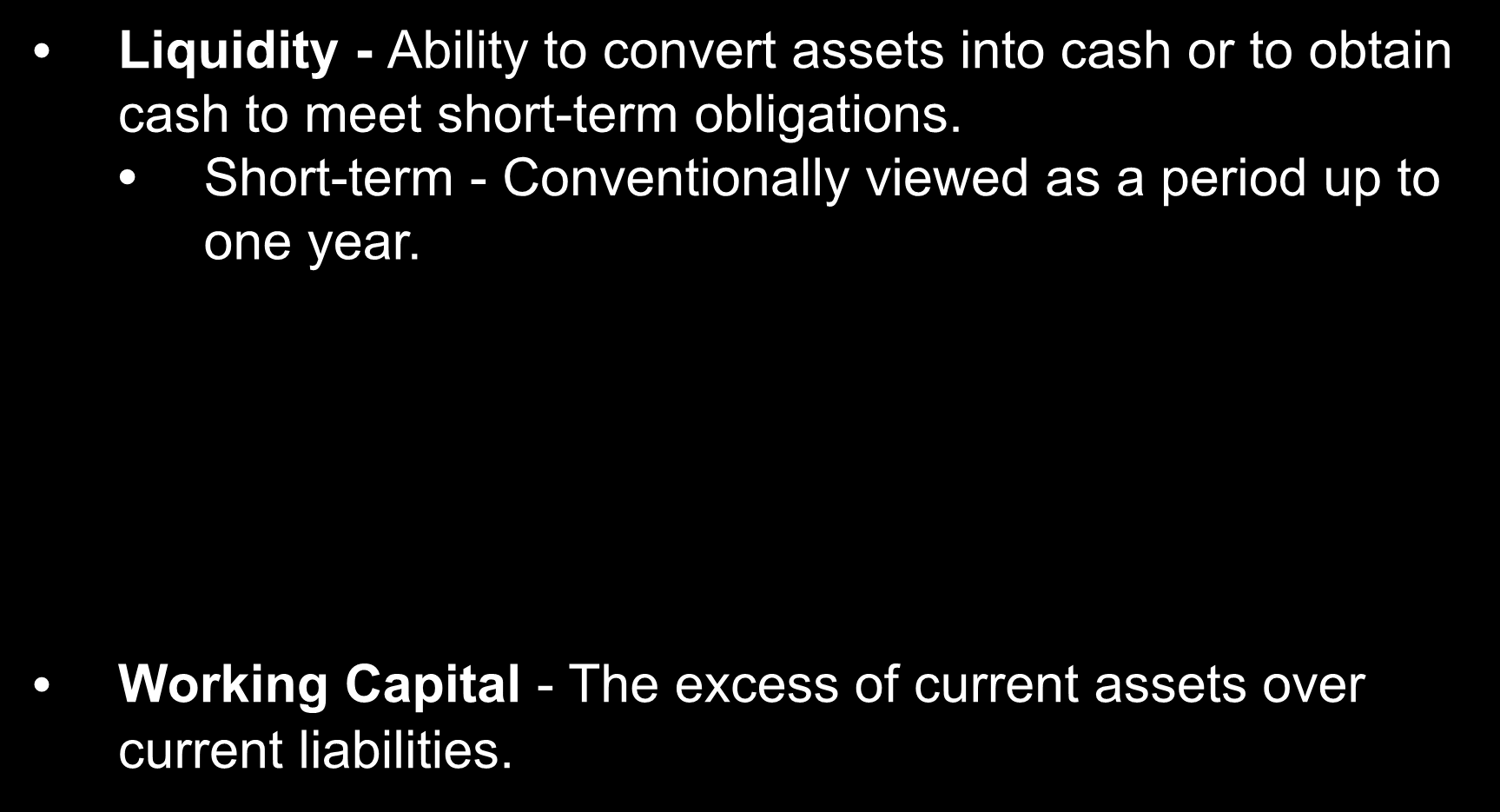 10-2 Liquidity and Working Capital Basics Liquidity - Ability to convert assets into cash or to obtain cash to meet short-term obligations.