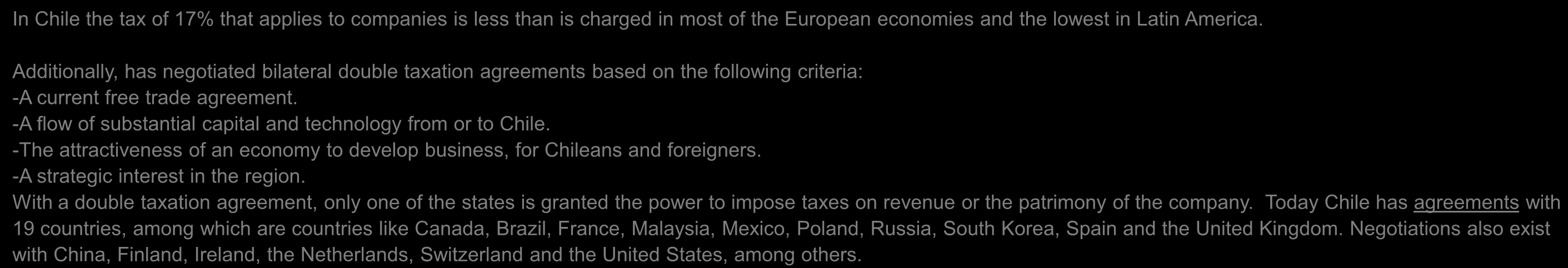 Low Corporate Tax:The taxes in Chile are the lowest in Latin America and well below many European countries.