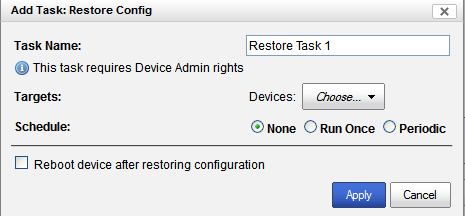 Backup/Restore Device Configuration Run Now To run an existing Restore Device Configuration task instance immediately, select the task from the list, then click on the Run Now button.
