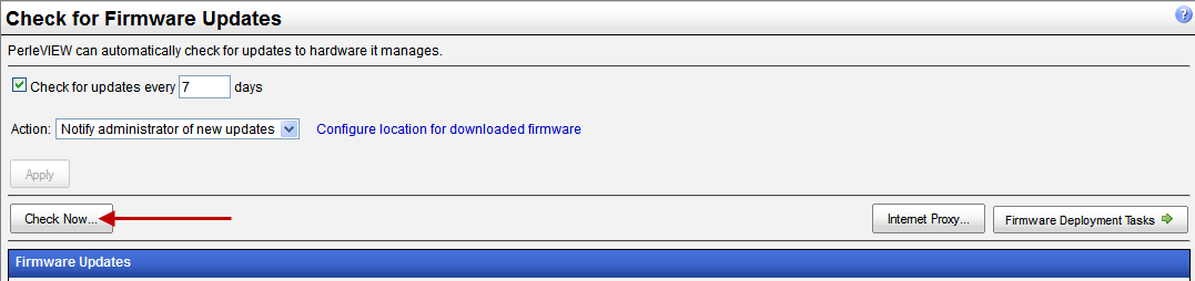Check for Firmware Update Check for Firmware Update Menu Selection: Check for Firmware Updates Required Authorization: PerleVIEW Administrator PerleVIEW can check the Perle Web site for new firmware