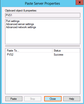 30. Click Close. 31. Repeat steps 1 to 10 from Task 14 for PVS2 Server.