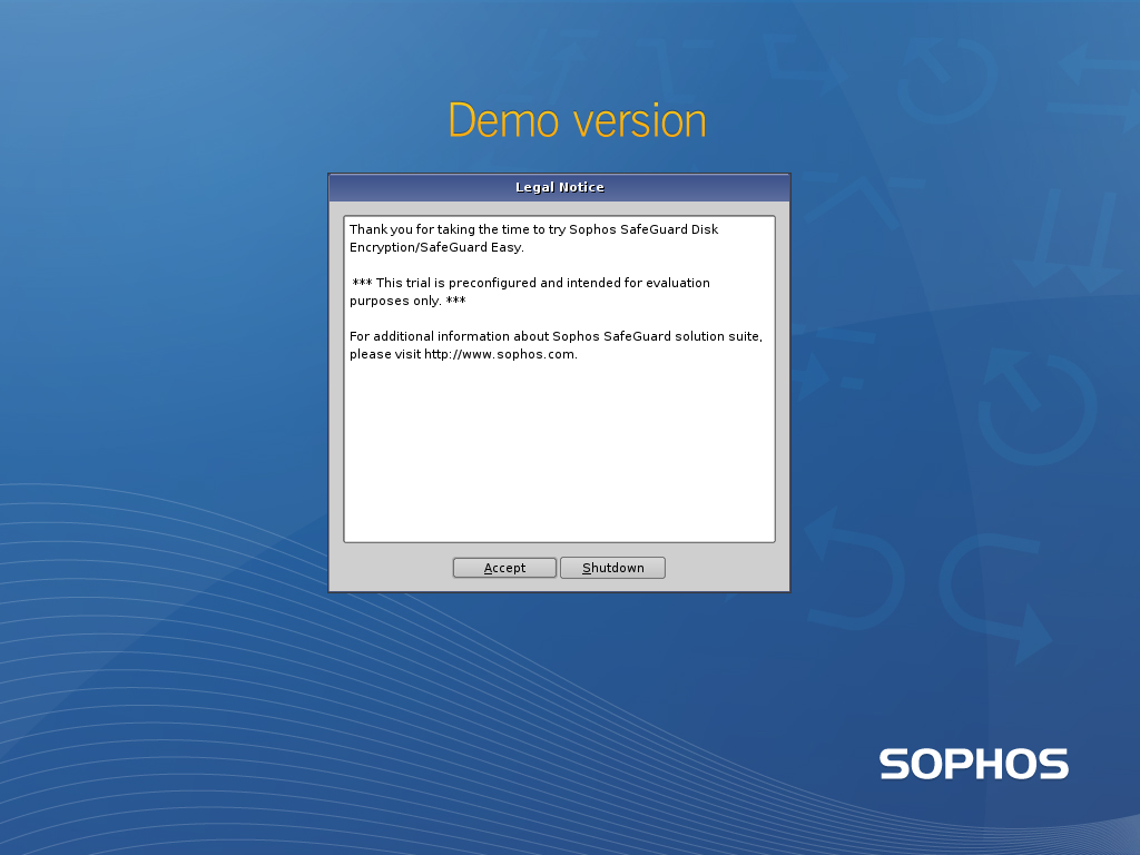 Sophos SafeGuard Disk Encryption, Sophos SafeGuard Easy 5.5 Next time you restart Next time you restart the computer the Power-on Authentication is enabled. The first screen is the legal notice. 1.