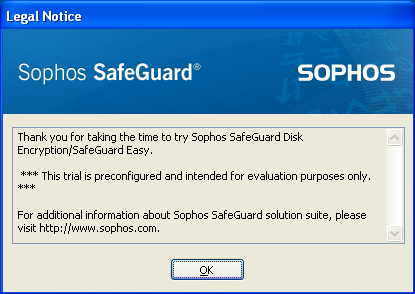 Sophos SafeGuard Disk Encryption, Sophos SafeGuard Easy 5 What to expect once the software has been installed After you have restarted the test computer, the first screen you see is the legal notice