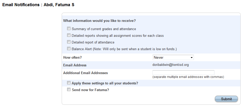 Email Notifications I f you wish to receive information about your student s grades, attendance, and assignment scores, use this page to set up you e-mail preferences.